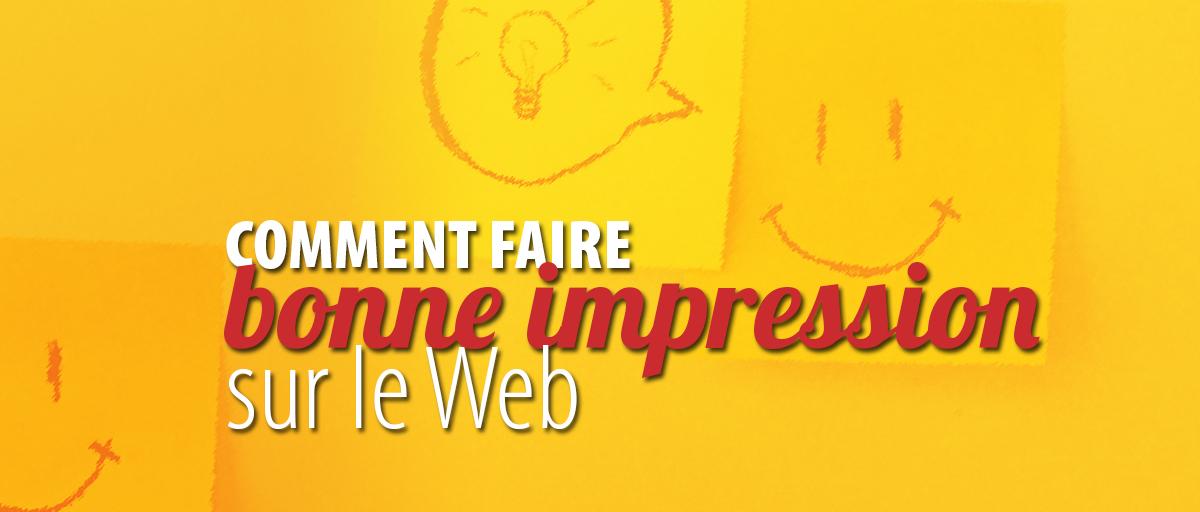 Comment faire bonne impression sur le Web ?